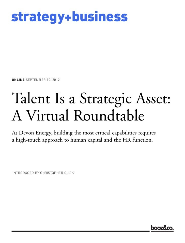 strategy+businessONLINE SEPTEMBER 10, 2012INTRODUCED BY CHRISTOPHER CLICKTalent Is a Strategic Asset:A Virtual RoundtableA...