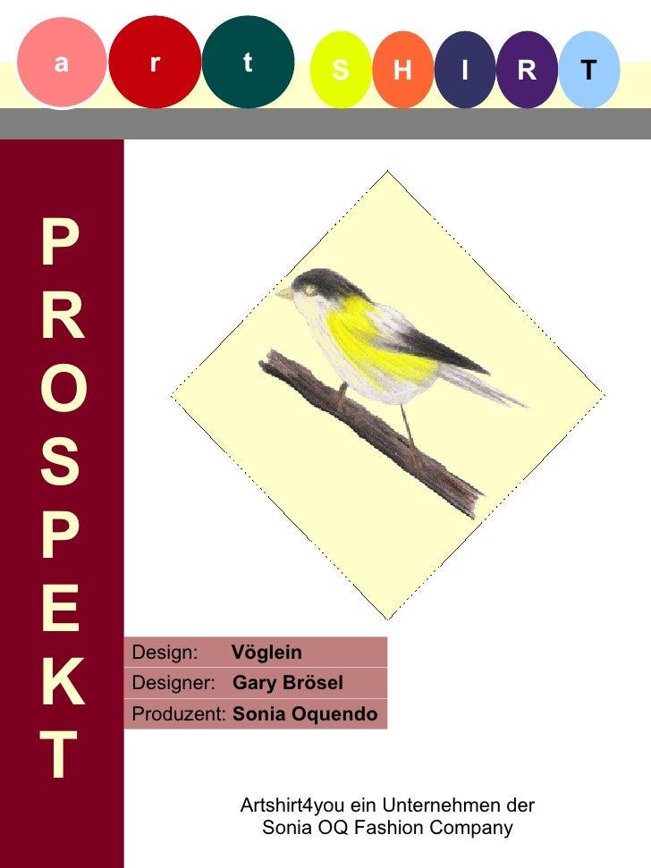 a    r         t        S      H     I      R    T     P R O S P E   Design:   Vöglein  K   Designer: Gary Brösel     Prod...