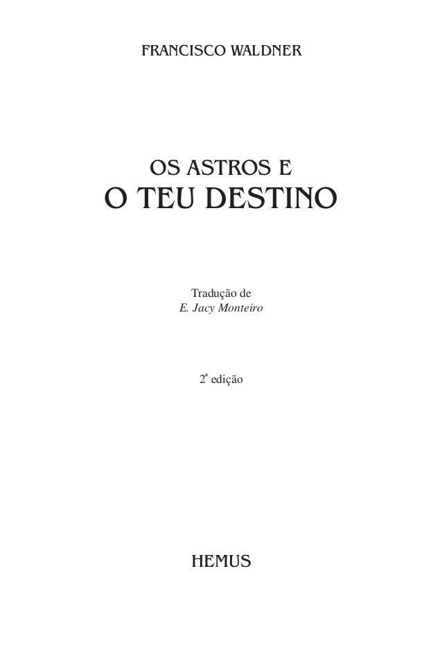 FRANCISCO WALDNER OS ASTROS E O TEU DESTINO Tradução de E. Jacy Monteiro 2ª edição HEMUS