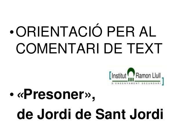 •ORIENTACIÓ PER AL COMENTARI DE TEXT •«Presoner», de Jordi de Sant Jordi