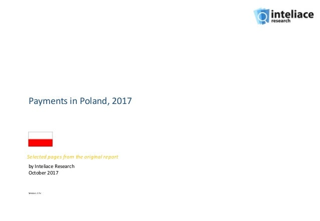 Payments in Poland, 2017 by Inteliace Research October 2017 Version: 17.c Selected pages from the original report