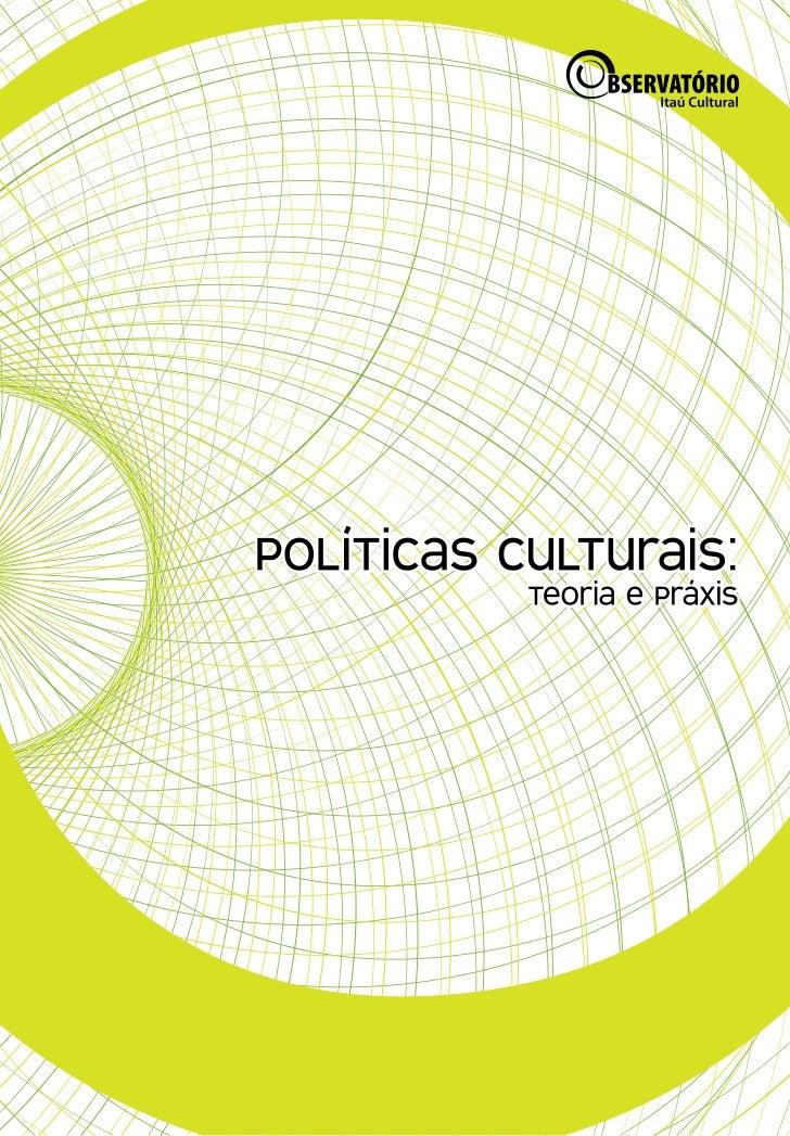 Políticas Culturais: teoria e práxis1
