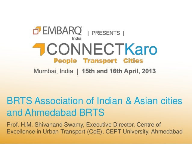 BRTS Association of Indian & Asian citiesand Ahmedabad BRTSProf. H.M. Shivanand Swamy, Executive Director, Centre ofExcell...