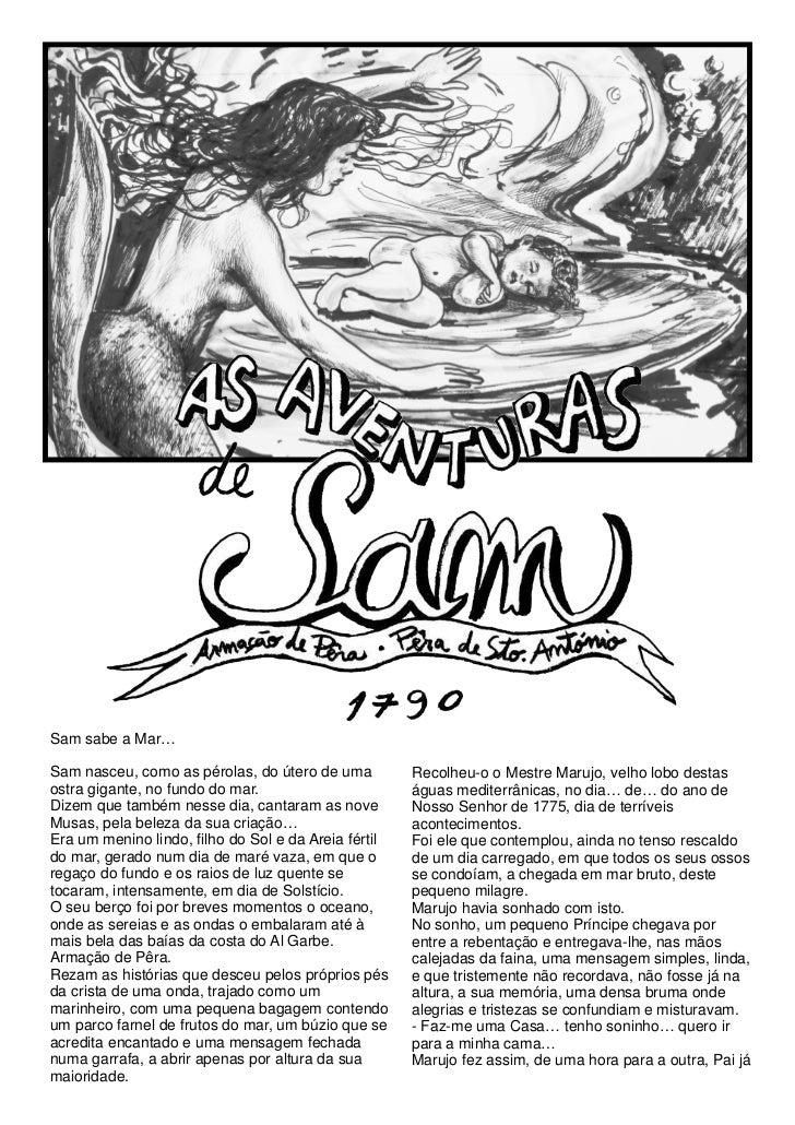 Sam sabe a Mar…Sam nasceu, como as pérolas, do útero de uma          Recolheu-o o Mestre Marujo, velho lobo destasostra gi...