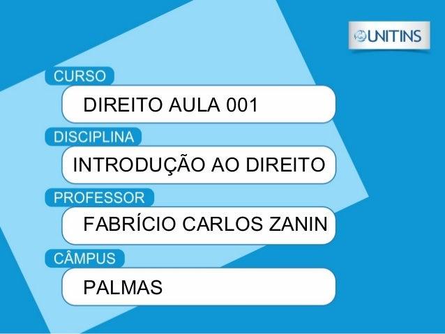 DIREITO AULA 001 INTRODUÇÃO AO DIREITO FABRÍCIO CARLOS ZANIN PALMAS