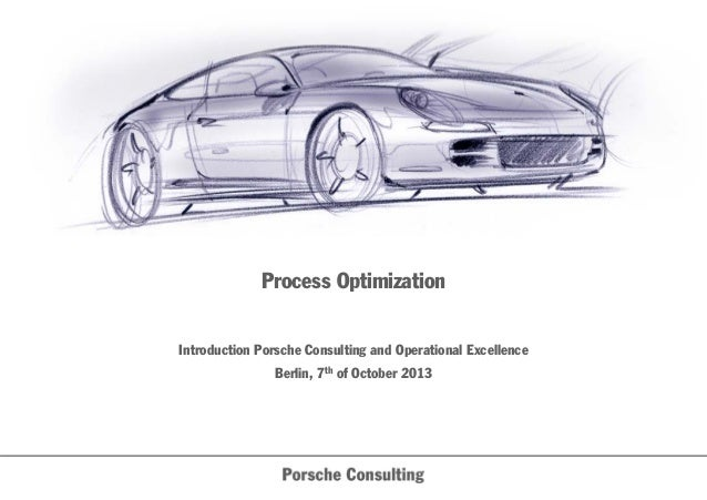 Process Optimization Introduction Porsche Consulting and Operational Excellence Berlin, 7th of October 2013