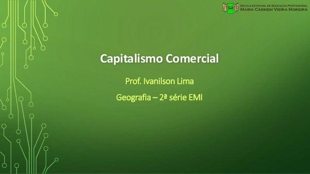 Capitalismo Comercial Prof. Ivanilson Lima Geografia – 2ª série EMI