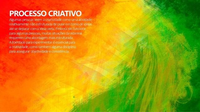 PROCESSO CRIATIVO  Algumas pessoas veem a criatividade como uma atividade relativamente não estruturada de pular em tomo d...