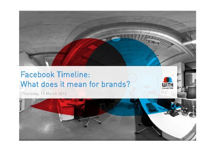 Facebook Timeline:What does it mean for brands?Thursday, 15 March 2012