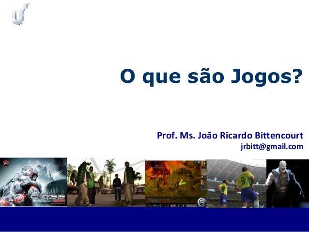 Prof. Ms. João Ricardo Bittencourt jrbitt@gmail.com O que são Jogos?