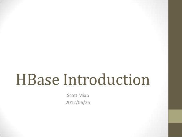 HBase Introduction      Scott Miao      2012/06/25