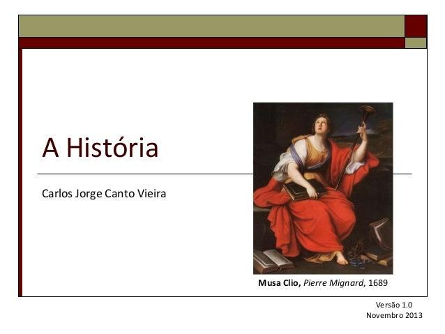 A História Carlos Jorge Canto Vieira  Musa Clio, Pierre Mignard, 1689 Versão 1.0 Novembro 2013