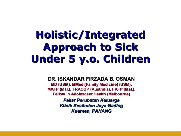 Holistic/IntegratedHolistic/Integrated Approach to SickApproach to Sick Under 5 y.o. ChildrenUnder 5 y.o. Children DR. ISK...