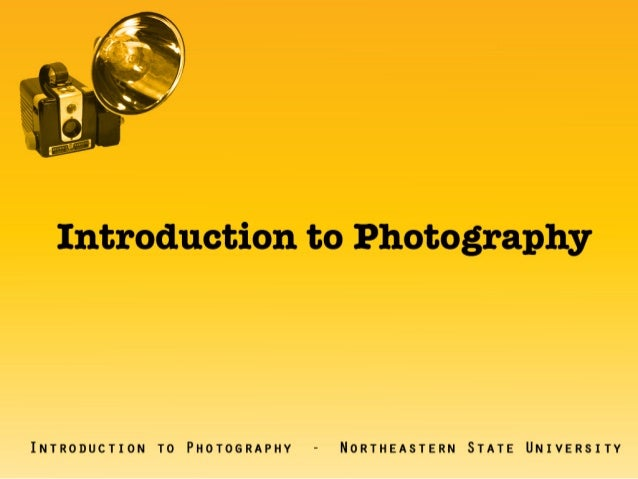 Introduction to Photography  INTRODUCTION TO PHOTOGRAPHY - NORTHEASTERN STATE UNIVERSITY