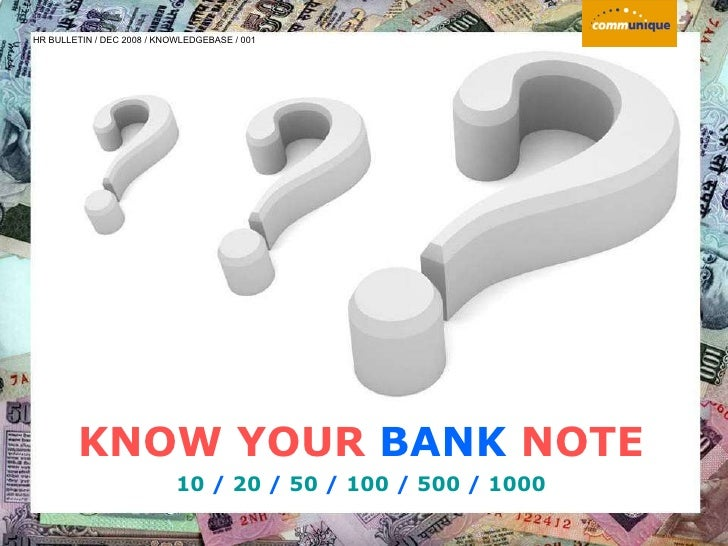 KNOW YOUR   BANK   NOTE 10  /  20  /  50  /  100  /  500  /  1000 HR BULLETIN / DEC 2008 / KNOWLEDGEBASE / 001