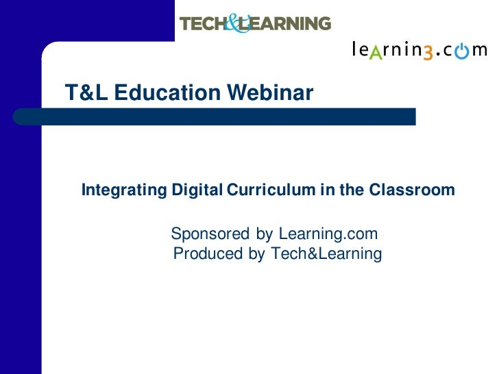 T&L Education Webinar     Integrating Digital Curriculum in the Classroom              Sponsored by Learning.com          ...