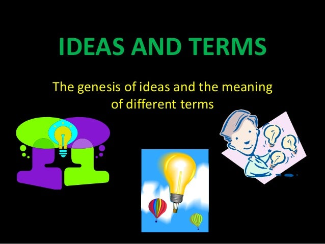 IDEAS AND TERMSThe genesis of ideas and the meaningof different terms