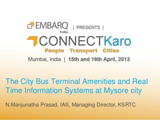 The City Bus Terminal Amenities and RealTime Information Systems at Mysore cityN Manjunatha Prasad, IAS, Managing Director...