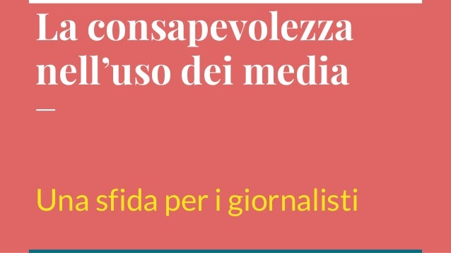 La consapevolezza nell'uso dei media Una sfida per i giornalisti