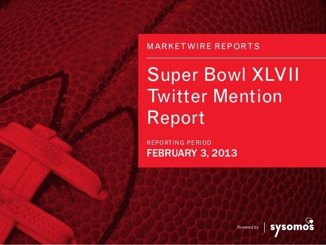 MARKE TWIRE RE POR T SSuper Bowl XLVIITwitter MentionReportRE P ORTI NG P E RI ODFEBRUARY 3, 2013                         ...