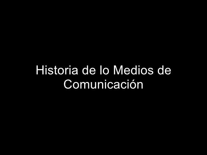 Historia de lo Medios de Comunicación