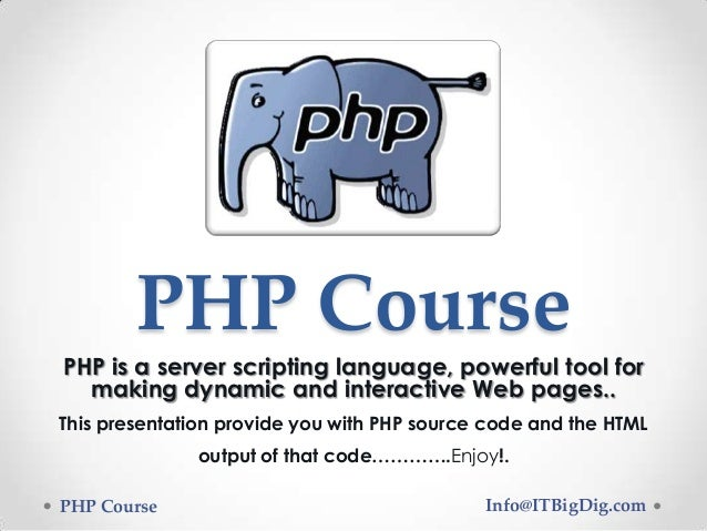 PHP CoursePHP is a server scripting language, powerful tool formaking dynamic and interactive Web pages..This presentation...