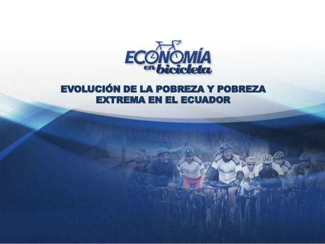 EVOLUCIÓN DE LA POBREZA Y POBREZA     EXTREMA EN EL ECUADOR