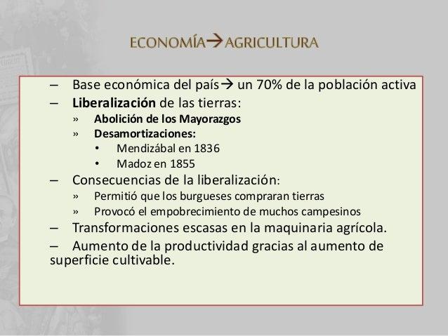 – Base económica del país un 70% de la población activa – Liberalización de las tierras: » Abolición de los Mayorazgos » ...