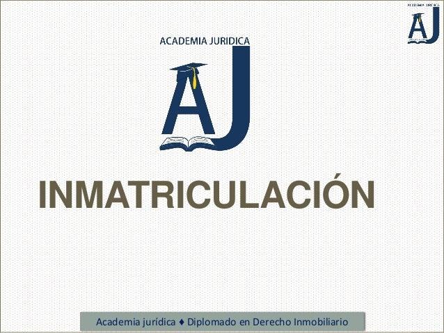Academia jurídica ♦ Diplomado en Derecho Inmobiliario INMATRICULACIÓN