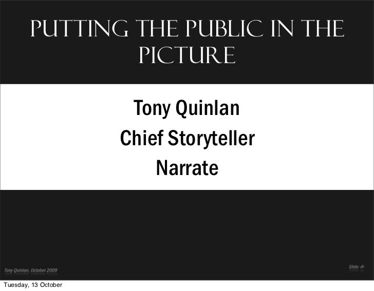 Putting the public in the                 picture                         Tony Quinlan                       Chief Storyte...
