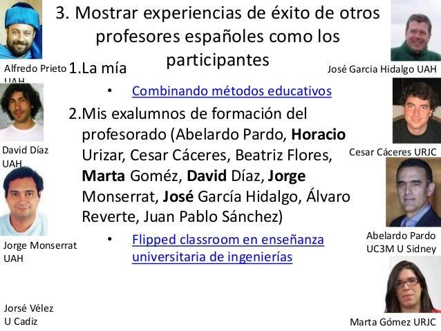 3. Mostrar experiencias de éxito de otros profesores españoles como los participantes1.La mía • Combinando métodos educati...