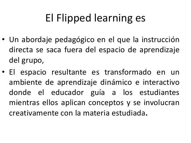 Los cuatro pilares de FLIP: 1. Flexible environment/entorno flexible y adaptable El aprendizaje inverso se adapta a varied...