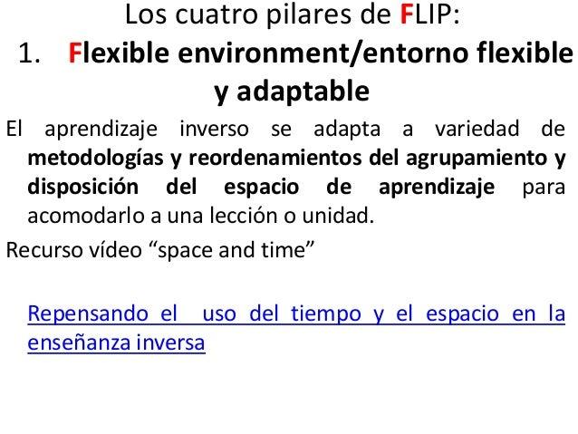 Los cuatro pilares de FLIP 2. Learning culture/cultura de aprendizaje Cultura de aprendizaje centrado en el que aprende do...