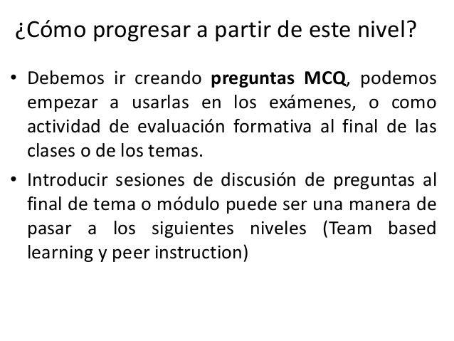 Nivel 3 de la pirámide Team Based Learning • Metodología: El tema empieza con un examen MCQ de 8-10 preguntas • Los alumno...
