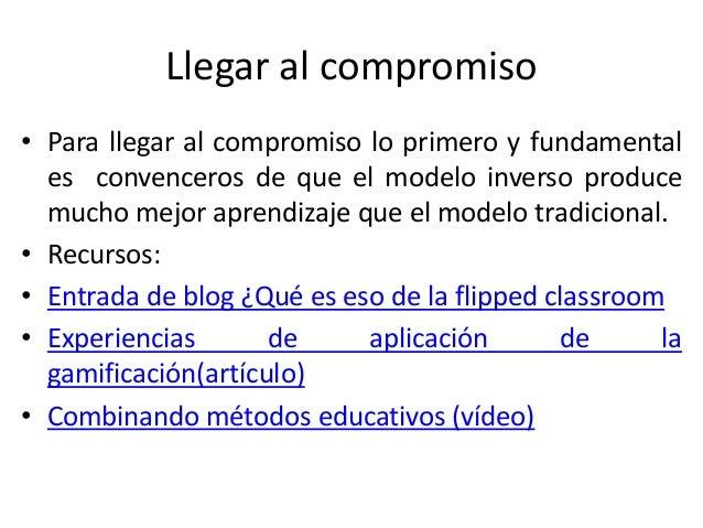 Llegar al compromiso • Para llegar al compromiso lo primero y fundamental es convenceros de que el modelo inverso produce ...