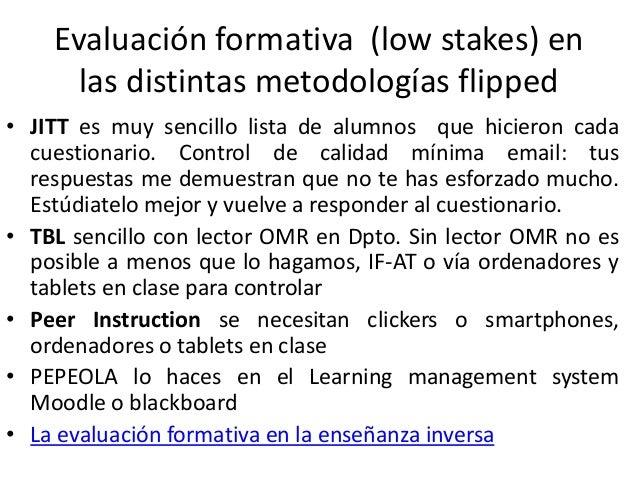 Evaluación sumativa y acreditativa • Al principio para comparar y comprobar la eficacia de la nueva metodología • Puedes p...