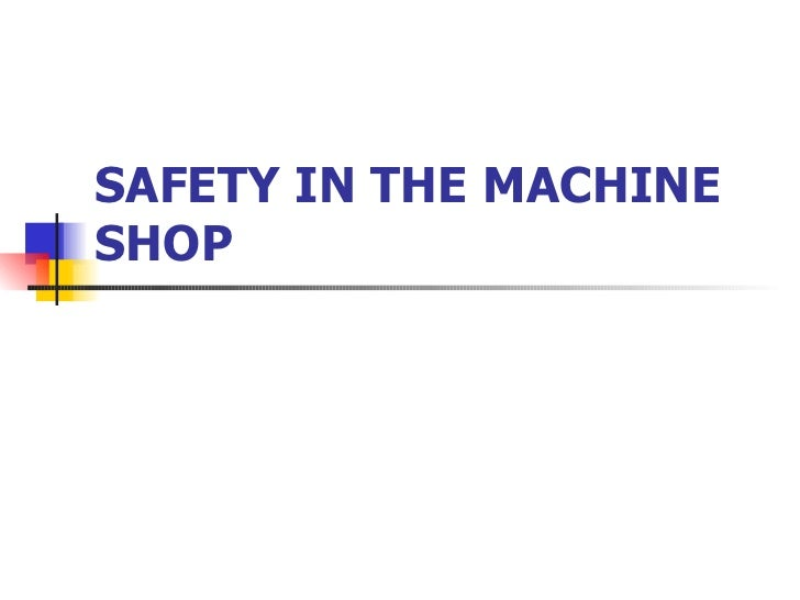SAFETY IN THE MACHINE SHOP
