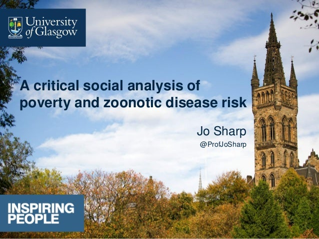 A critical social analysis of poverty and zoonotic disease risk Jo Sharp @ProfJoSharp