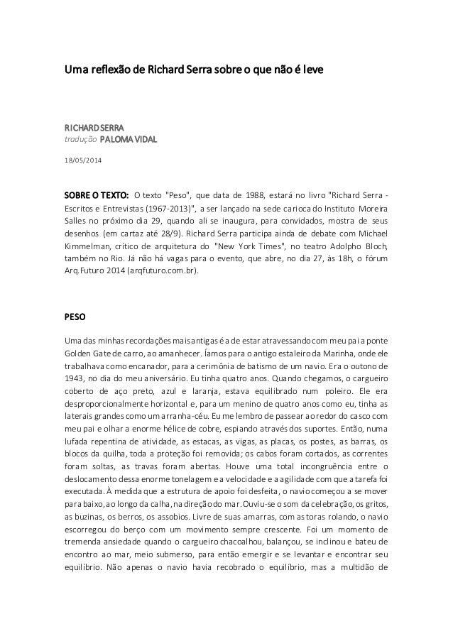 Uma reflexão de Richard Serra sobre o que não é leve RICHARDSERRA tradução PALOMA VIDAL 18/05/2014 SOBRE O TEXTO: O texto ...