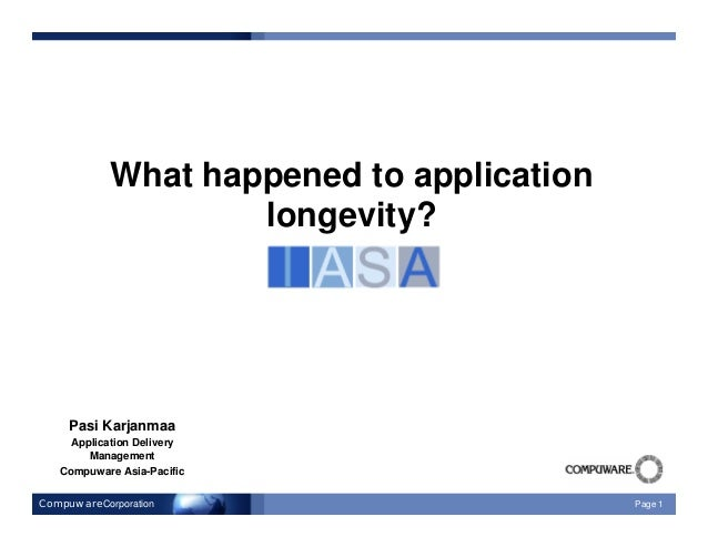 CompuwareCorporation Page 1 What happened to application longevity? Pasi Karjanmaa Application Delivery Management Compuwa...