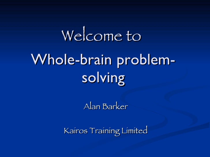 Welcome to  Whole-brain problem-solving Alan Barker Kairos Training Limited