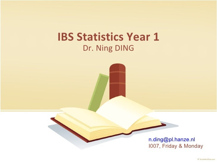 IBS Statistics Year 1 Dr. Ning DING [email_address] I007, Friday & Monday