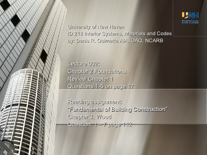 University of New Haven ID 218 Interior Systems, Materials and Codes by: Denis R. Ouimette AIA, OAQ, NCARB Lecture 002: Ch...