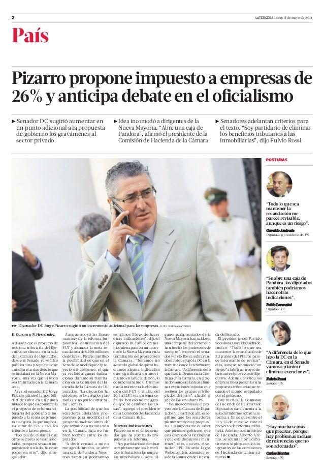 2 LATERCERA Lunes 5 de mayo de 2014 País Pizarro propone impuesto a empresas de 26% y anticipa debate en el oficialismo RR...