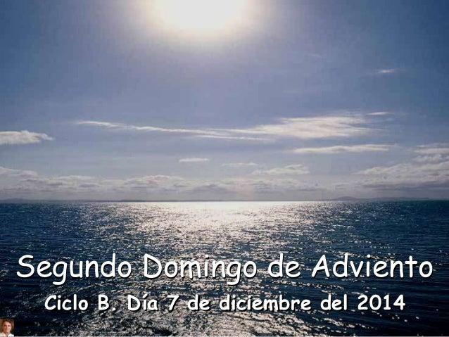 Segundo Domingo de Adviento  Ciclo B. Día 7 de diciembre del 2014