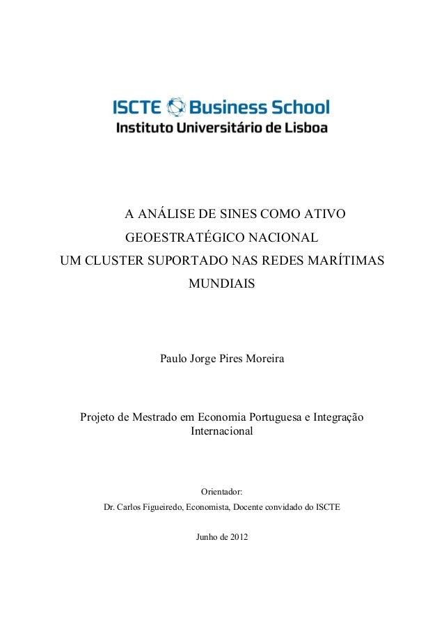 A ANÁLISE DE SINES COMO ATIVO GEOESTRATÉGICO NACIONAL UM CLUSTER SUPORTADO NAS REDES MARÍTIMAS MUNDIAIS Paulo Jorge Pires ...