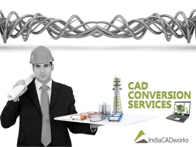 Computer-Aided-Design Conversion Services  IndiaCADworks offers CAD conversion services to engineers and architectural an...