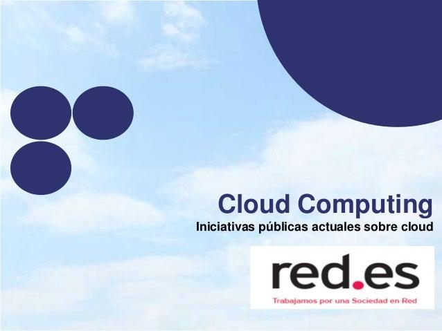Cloud ComputingIniciativas públicas actuales sobre cloud