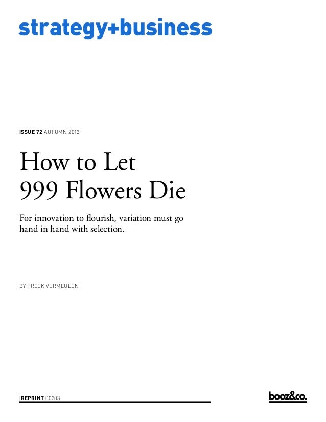 strategy+business issue 72 AUTUMN 2013 reprint 00203 by Freek Vermeulen How to Let 999 Flowers Die For innovation to flour...