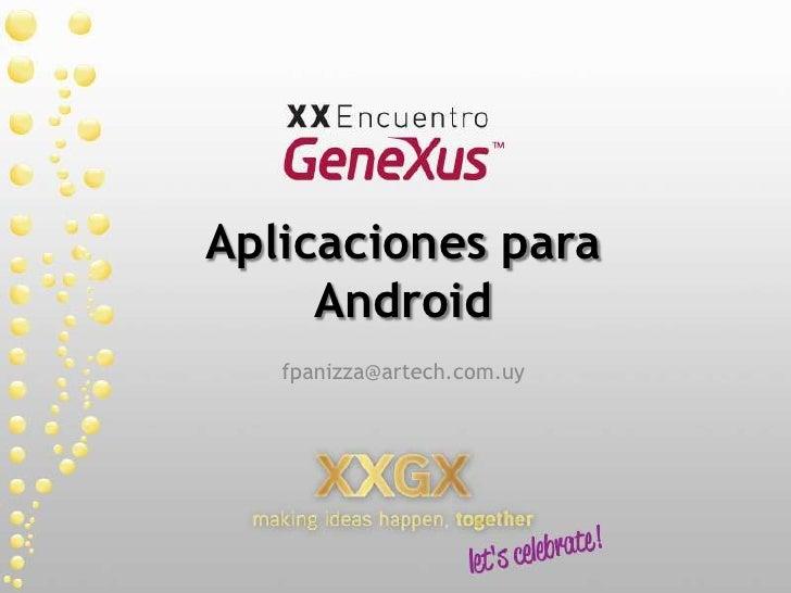 Aplicaciones para Android<br />fpanizza@artech.com.uy<br />